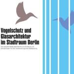 Status Quo Bericht zum  Thema Vogelschutz und Glasarchitektur in Berlin